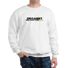 Organist Will Play for Beer Sweatshirt