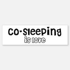 Co-sleeping is love Bumper Bumper Bumper Sticker
