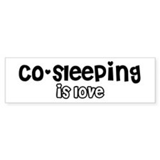 Co-sleeping is love Bumper Bumper Sticker