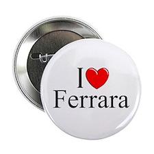 """I Love (Heart) Ferrara"" 2.25"" Button"