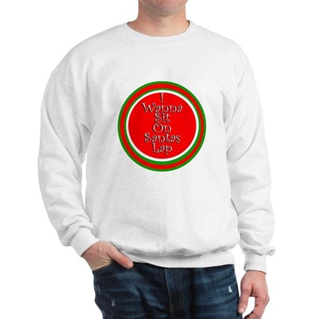 I Wanna Sit On Santa's Lap Sweatshirt