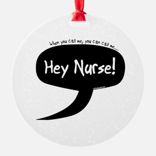 You Can Call Me Hey Nurse Ornament