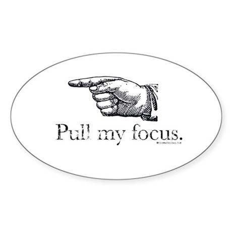 Pull my Focus. Oval Sticker