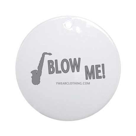 Blow Me Sax Ornament (Round)