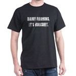 Dairy Farming is Bullshit Dark T-Shirt