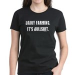 Dairy Farming is Bullshit Women's Dark T-Shirt