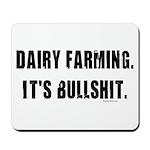 Dairy Farming is Bullshit Mousepad