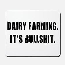 Dairy Farming is Bullshit Mousepad