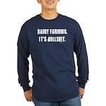 Dairy Farming is Bullshit Long Sleeve Dark T-Shirt