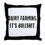 Dairy Farming is Bullshit Throw Pillow