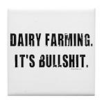 Dairy Farming is Bullshit Tile Coaster