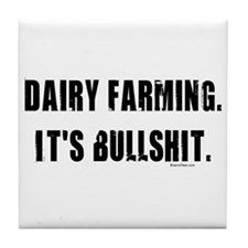 Dairy Farming is Bullshit Tile Coaster