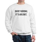Dairy Farming is Bullshit Sweatshirt