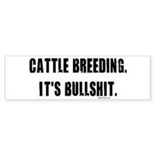 Cattle Breeding is Bullshit Bumper Bumper Sticker