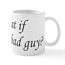 What if I'm the Bad Guy? Mug