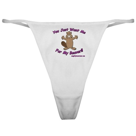 You Just Want Me For My Beaver Classic Thong