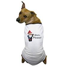 Gnome Bitch Please Dog T-Shirt