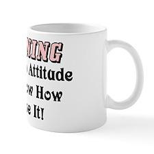 """Warning: I Have An Attitude"" Mug"