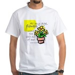 Flowers Scare Me White T-Shirt