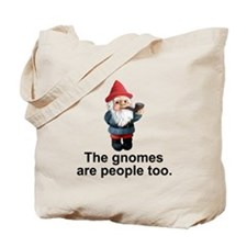 Gnomes are people too Tote Bag