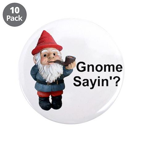 "Gnome Sayin' 3.5"" Button (10 pack)"