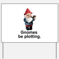 Gnomes be plotting Yard Sign