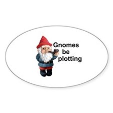 Gnomes be plotting Oval Decal