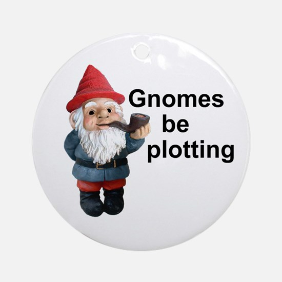 Gnomes be plotting Ornament (Round)
