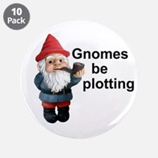 "Gnomes be plotting 3.5"" Button (10 pack)"