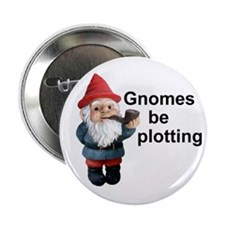 "Gnomes be plotting 2.25"" Button"