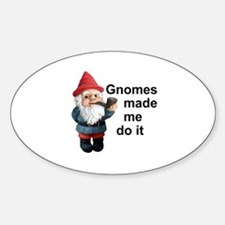 Gnomes made me do it Oval Decal