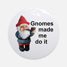 Gnomes made me do it Ornament (Round)