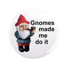"Gnomes made me do it 3.5"" Button"