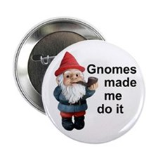 "Gnomes made me do it 2.25"" Button"