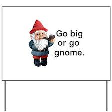 Go big or go gnome Yard Sign