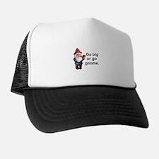 Go big or go gnome Trucker Hat