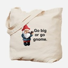 Go big or go gnome Tote Bag