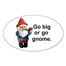 Go big or go gnome Oval Decal