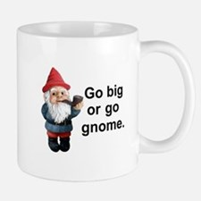 Go big or go gnome Mug