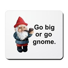 Go big or go gnome Mousepad