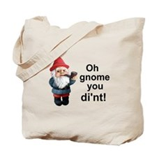Oh gnome you di'nt! Tote Bag