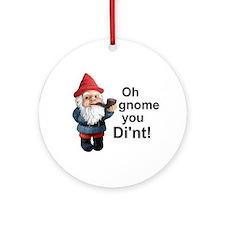 Oh gnome you di'nt! Ornament (Round)