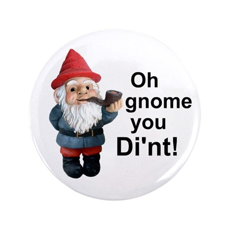 "Oh gnome you di'nt! 3.5"" Button"