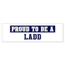 Proud to be Ladd Bumper Bumper Sticker