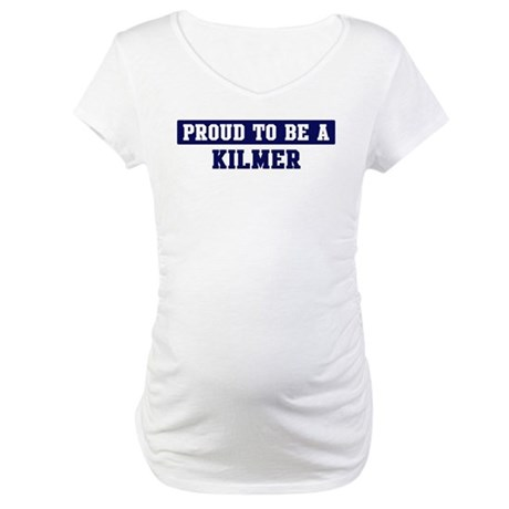 Proud to be Kilmer Maternity T-Shirt