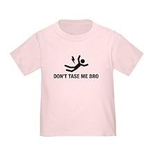 Don't Tase me Bro T