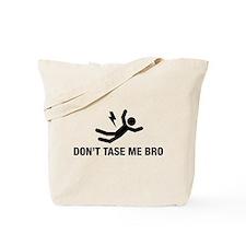 Don't Tase me Bro Tote Bag