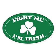 fight me I'm Irish Oval Decal