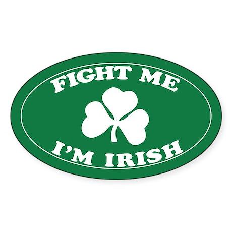 fight me I'm Irish Oval Sticker