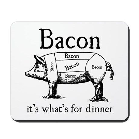 Bacon: It's what's for dinner Mousepad